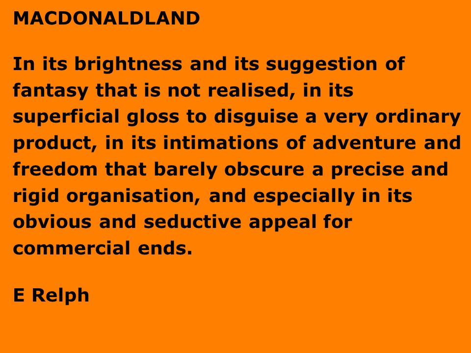 MACDONALDLAND In its brightness and its suggestion of fantasy that is not realised, in its superficial gloss to disguise a very ordinary product, in i