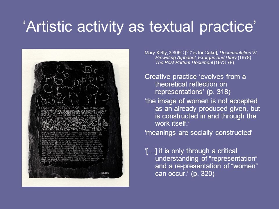 Artistic activity as textual practice Mary Kelly, 3.806C [C is for Cake], Documentation VI: Prewriting Alphabet, Exergue and Diary (1978) The Post-Par