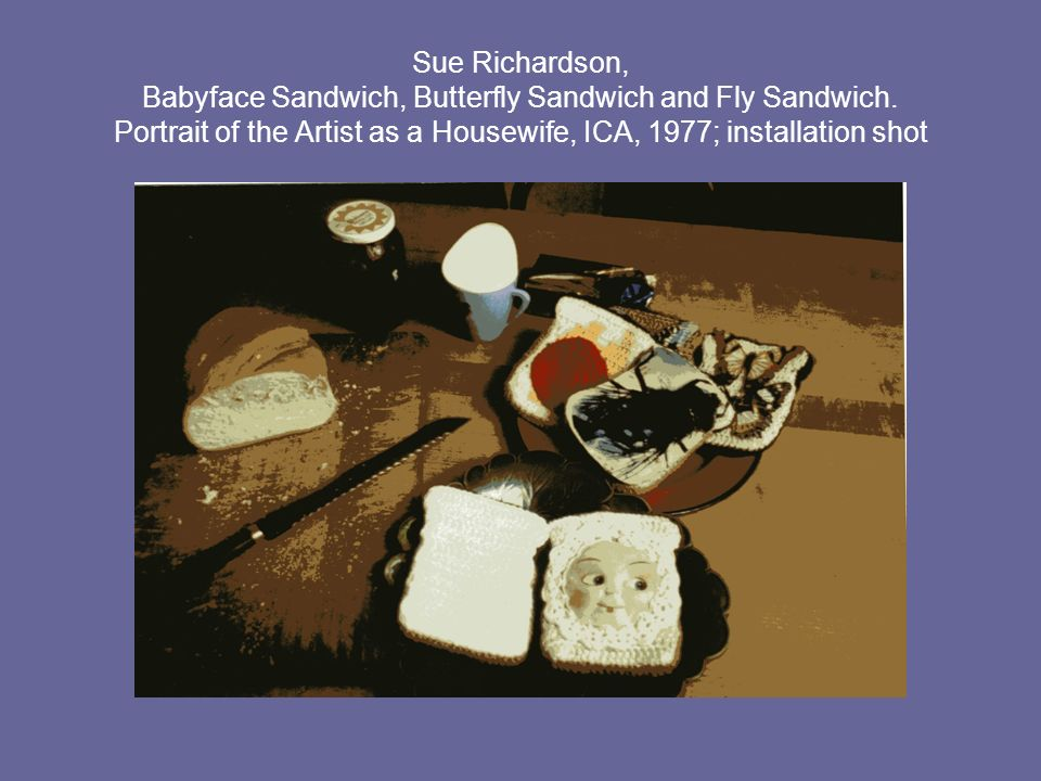 Sue Richardson, Babyface Sandwich, Butterfly Sandwich and Fly Sandwich. Portrait of the Artist as a Housewife, ICA, 1977; installation shot