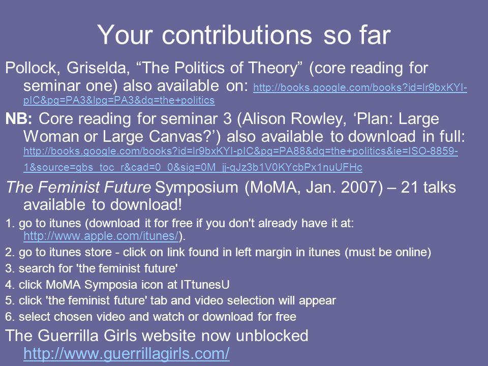 Your contributions so far Pollock, Griselda, The Politics of Theory (core reading for seminar one) also available on: http://books.google.com/books?id
