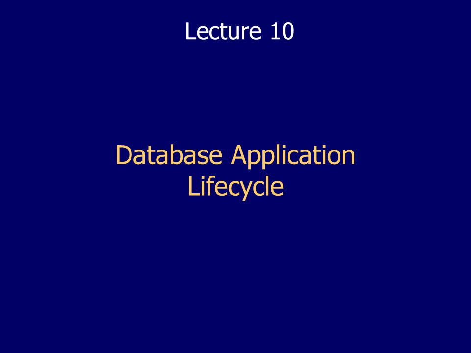 Database Application Lifecycle Lecture 10