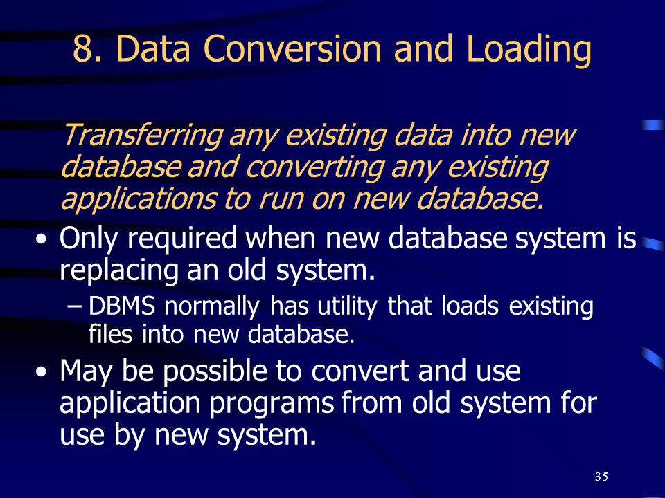 35 8. Data Conversion and Loading Transferring any existing data into new database and converting any existing applications to run on new database. On