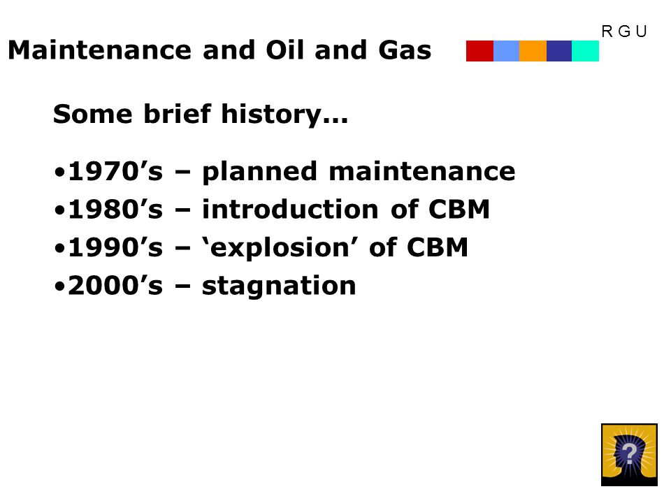 R G U Maintenance and Oil and Gas Some brief history...