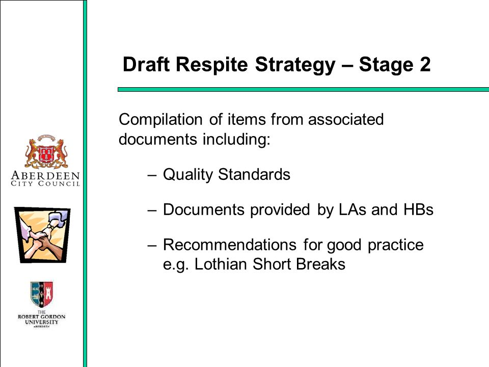Draft Respite Strategy – Stage 2 Compilation of items from associated documents including: –Quality Standards –Documents provided by LAs and HBs –Reco