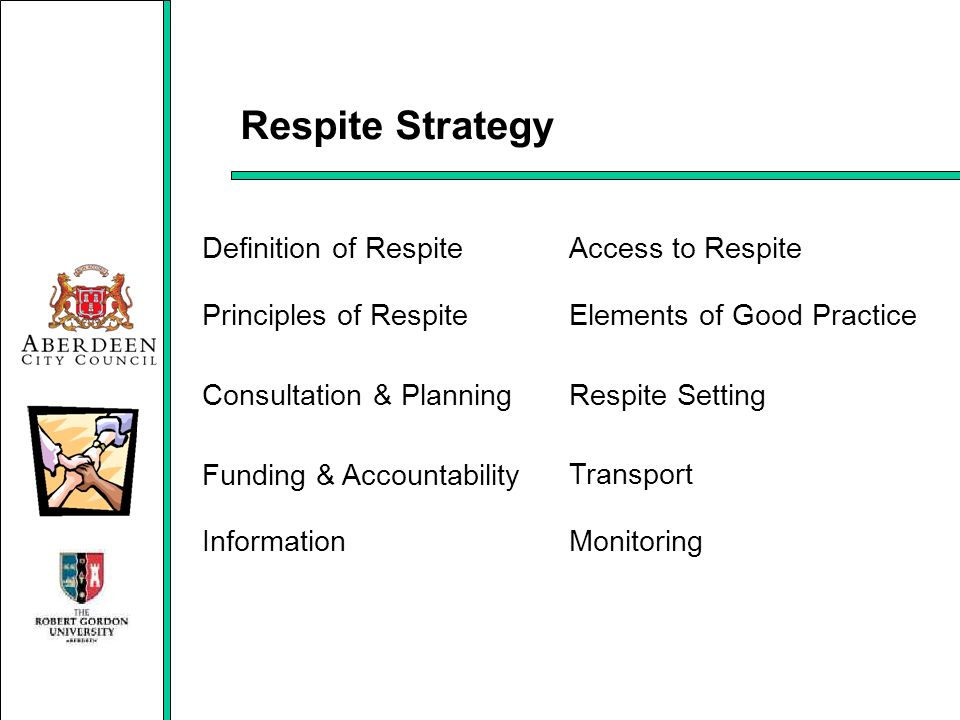 Respite Strategy Definition of RespiteAccess to Respite Principles of RespiteElements of Good Practice Consultation & PlanningRespite Setting Funding
