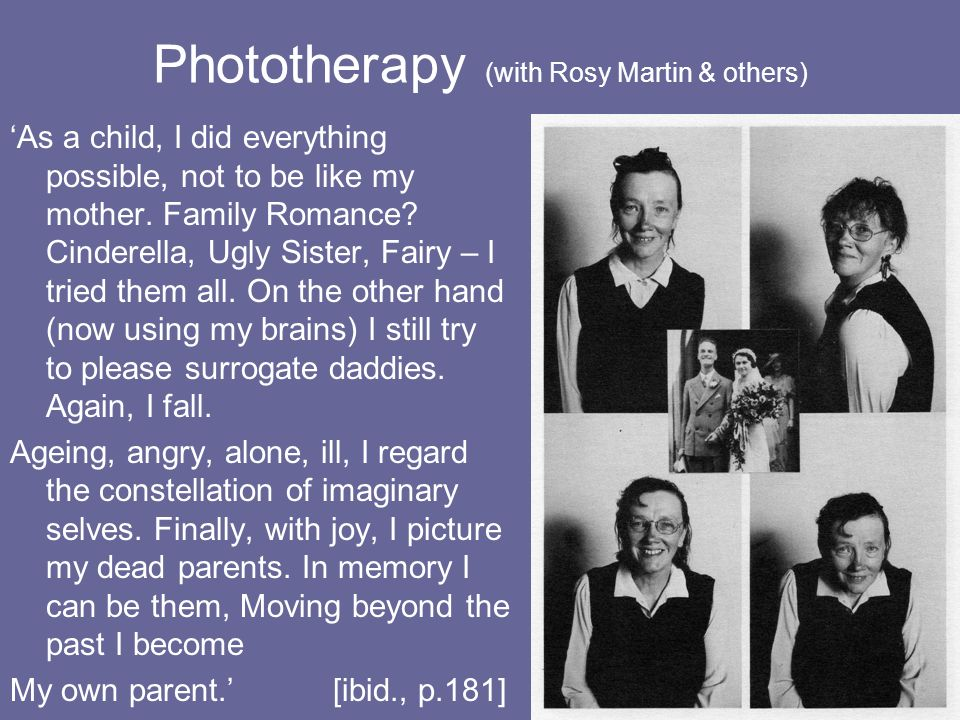 Phototherapy (with Rosy Martin & others) As a child, I did everything possible, not to be like my mother.