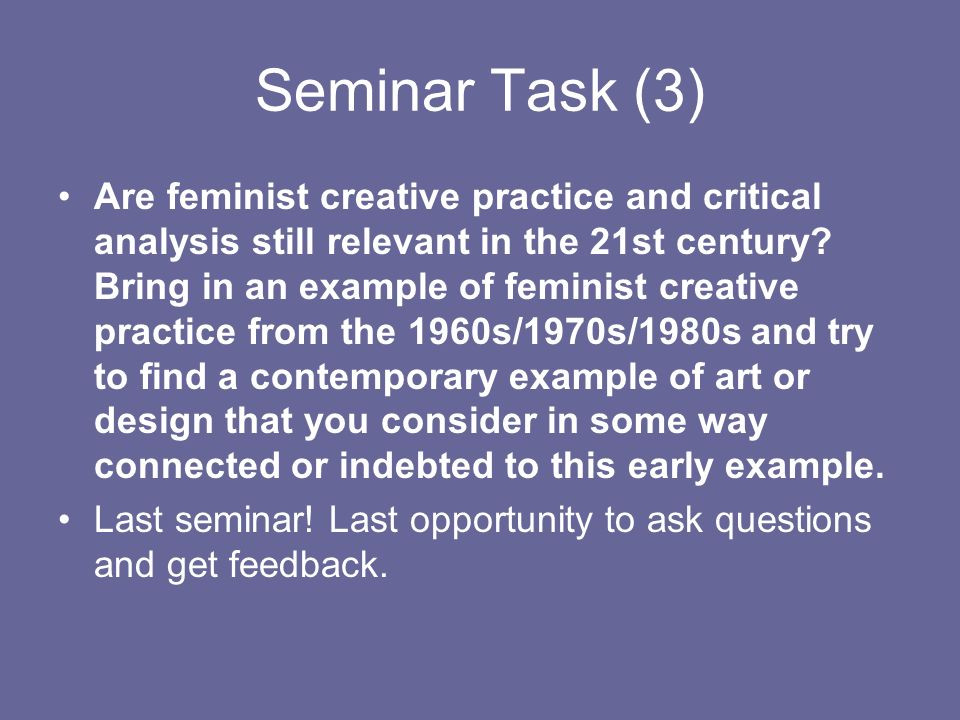 Seminar Task (3) Are feminist creative practice and critical analysis still relevant in the 21st century.