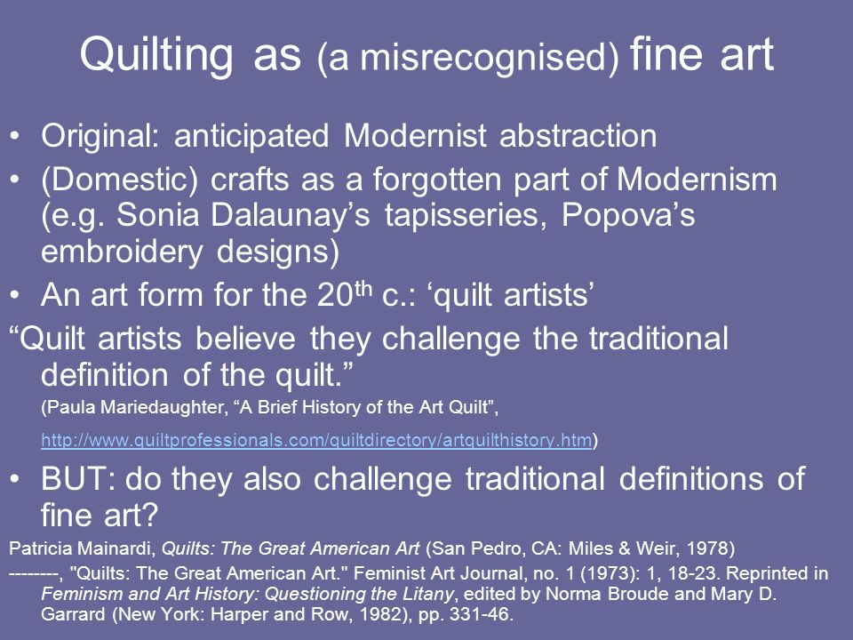 Quilting as (a misrecognised) fine art Original: anticipated Modernist abstraction (Domestic) crafts as a forgotten part of Modernism (e.g.