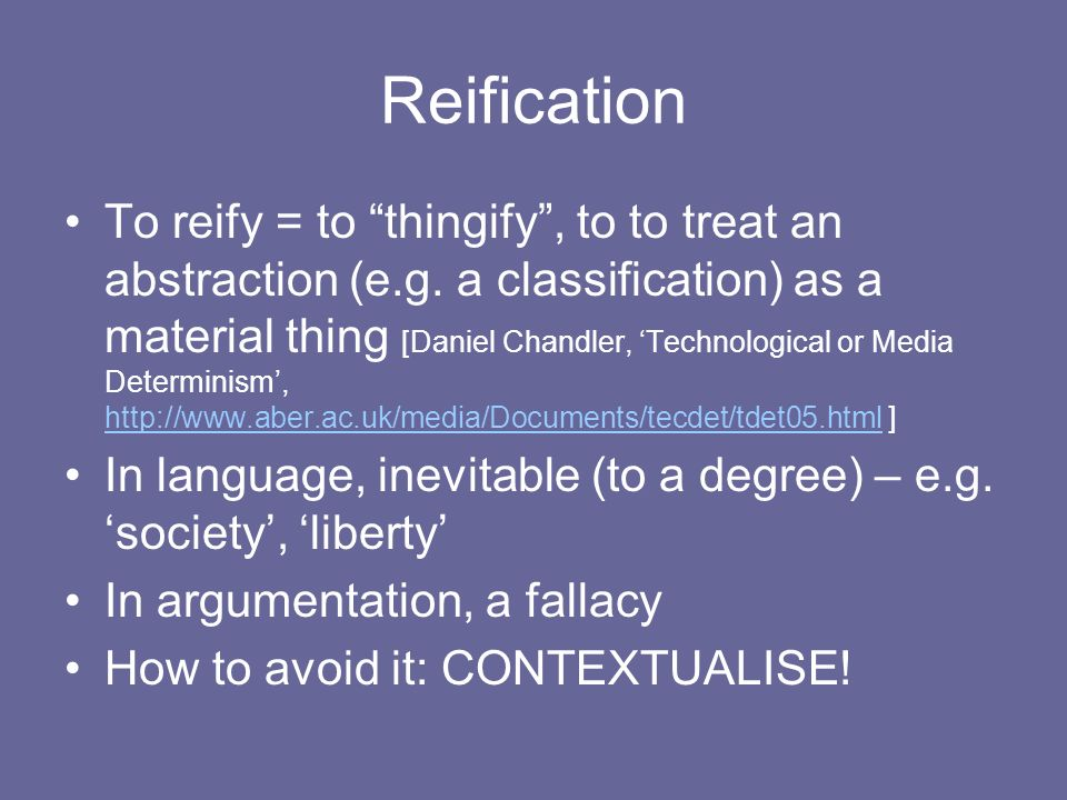Reification To reify = to thingify, to to treat an abstraction (e.g.