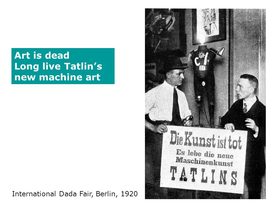 International Dada Fair, Berlin, 1920 Art is dead Long live Tatlins new machine art