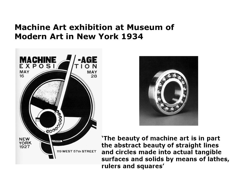 Machine Art exhibition at Museum of Modern Art in New York 1934 The beauty of machine art is in part the abstract beauty of straight lines and circles