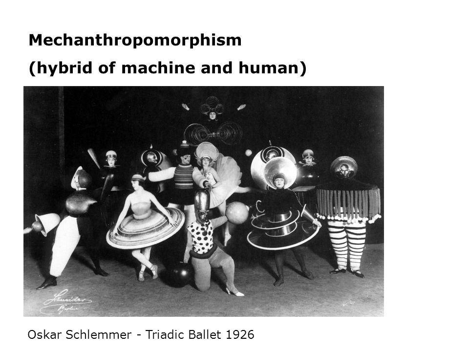 Mechanthropomorphism (hybrid of machine and human) Oskar Schlemmer - Triadic Ballet 1926