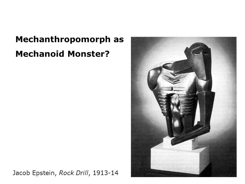 Mechanthropomorph as Mechanoid Monster? Jacob Epstein, Rock Drill, 1913-14