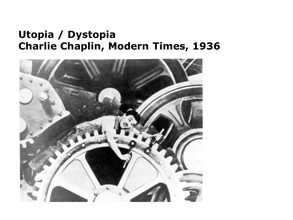 Utopia / Dystopia Charlie Chaplin, Modern Times, 1936