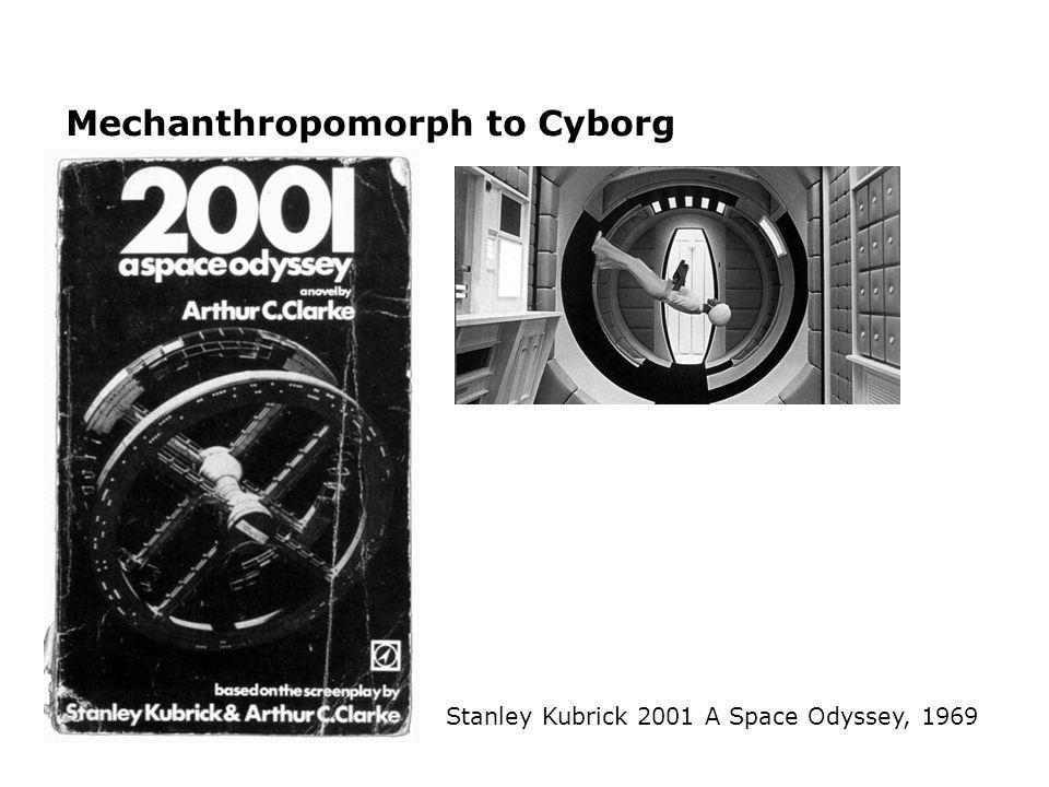 Mechanthropomorph to Cyborg Stanley Kubrick 2001 A Space Odyssey, 1969