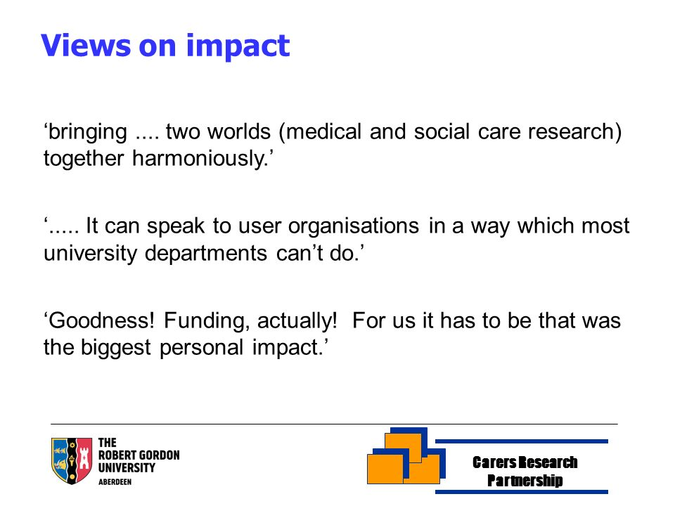 Carers Research Partnership Views on impact bringing....