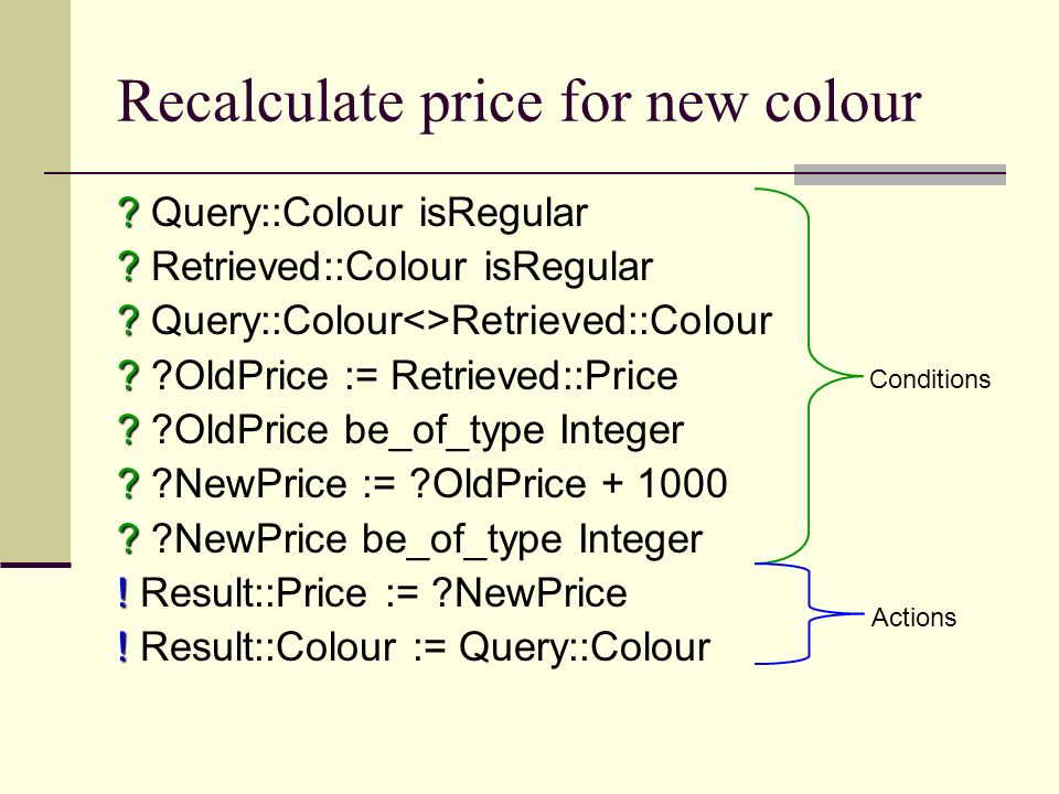 Recalculate price for new colour ? ? Query::Colour isRegular ? ? Retrieved::Colour isRegular ? ? Query::Colour<>Retrieved::Colour ? ? ?OldPrice := Ret