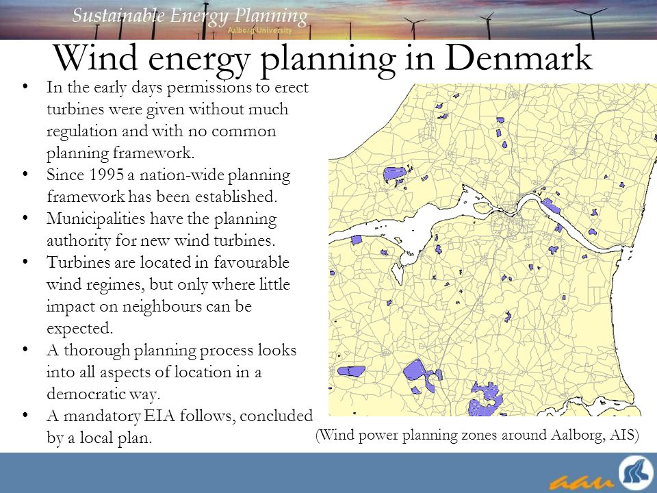 Wind energy planning in Denmark In the early days permissions to erect turbines were given without much regulation and with no common planning framework.