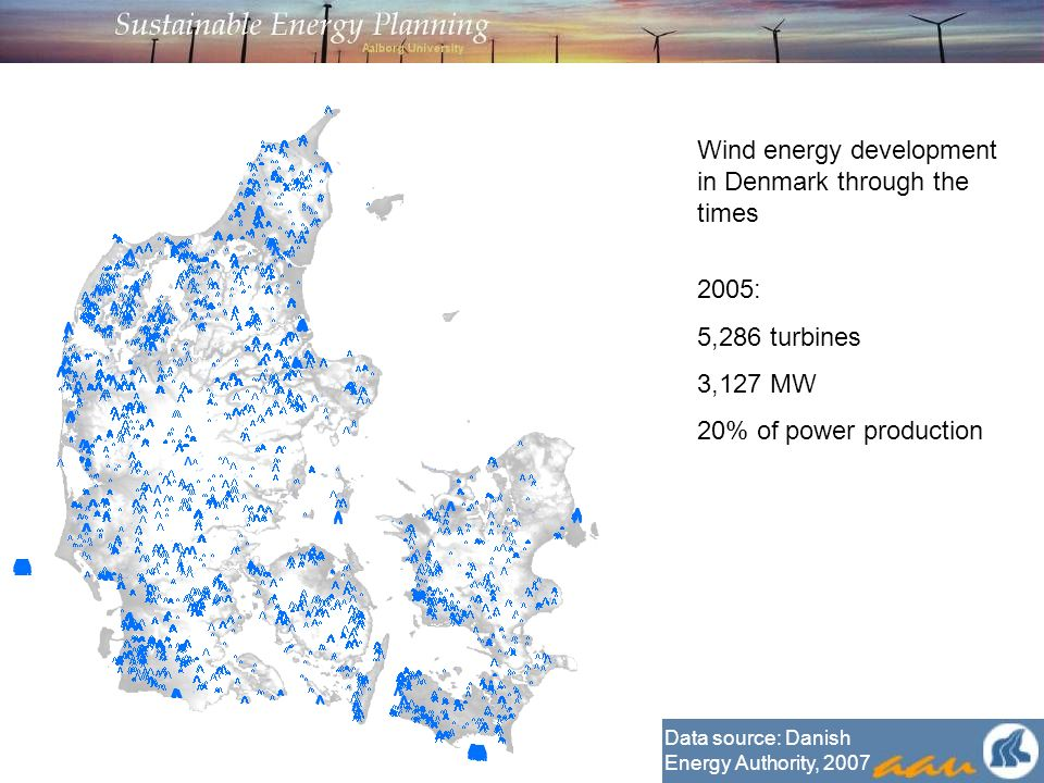 Wind energy development in Denmark through the times 1985: 774 turbines 44 MW 0.2 % of power production 1990: 2,570 turbines 317 MW 2 % of power production 1995: 3,553 turbines 589 MW 4 % of power production 2000: 6,236 turbines 2,389 MW 13 % of power production 2005: 5,286 turbines 3,127 MW 20% of power production Data source: Danish Energy Authority, 2007