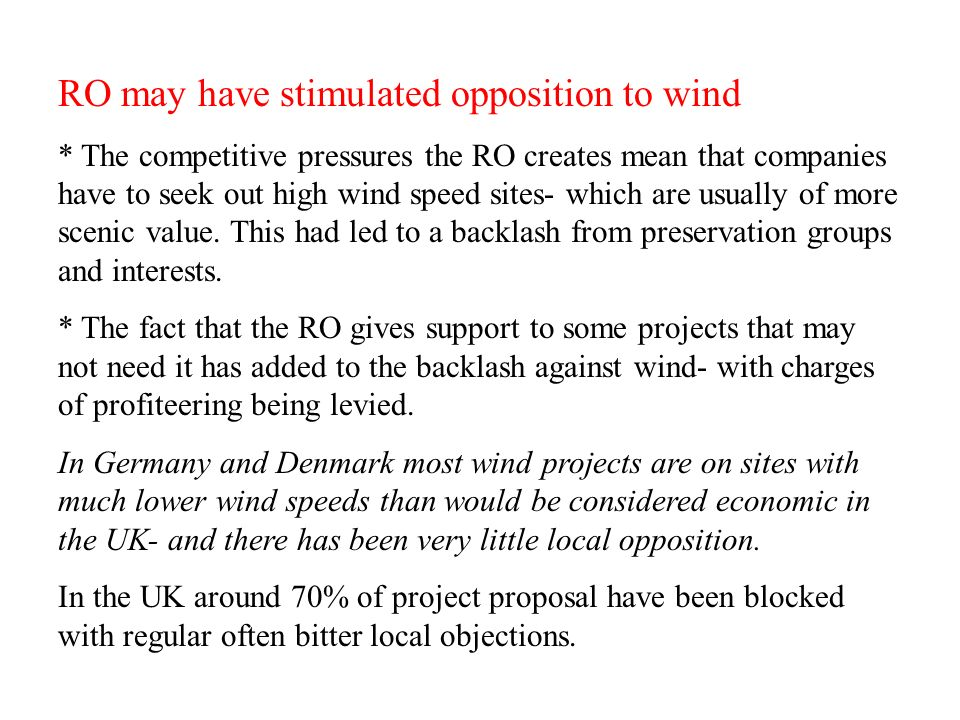 RO may have stimulated opposition to wind * The competitive pressures the RO creates mean that companies have to seek out high wind speed sites- which are usually of more scenic value.