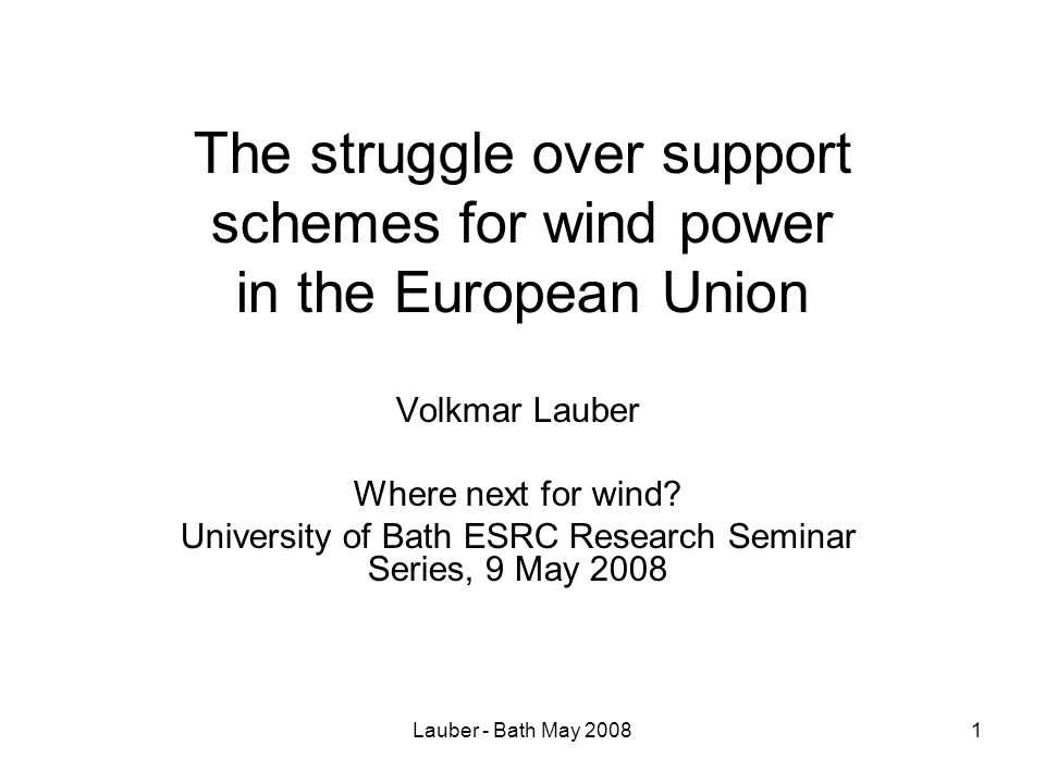 Lauber - Bath May 200812 New developments after 2001 UK, Belgium, Italy, Sweden, Poland and Romania introduce TQC schemes in 2002 or later 18 member states adopt FIT (by 2008) In 2004, European Parliament rejects Kovacs as energy commissioner because of his uncritical support for QTC.