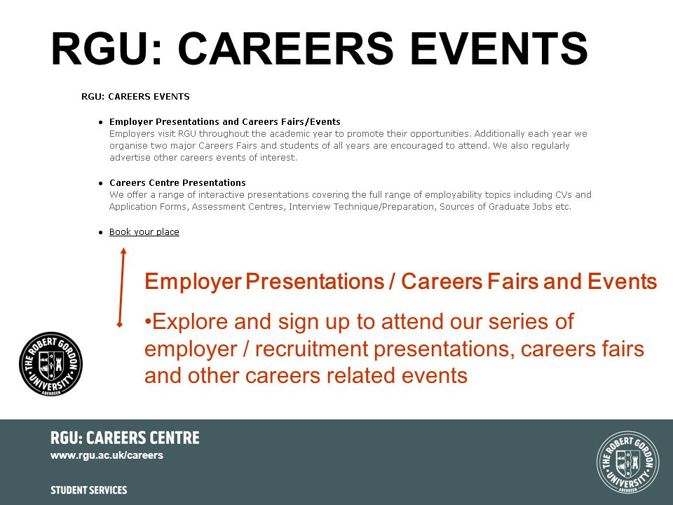 www.rgu.ac.uk/careers RGU: CAREERS EVENTS Employer Presentations / Careers Fairs and Events Explore and sign up to attend our series of employer / recruitment presentations, careers fairs and other careers related events