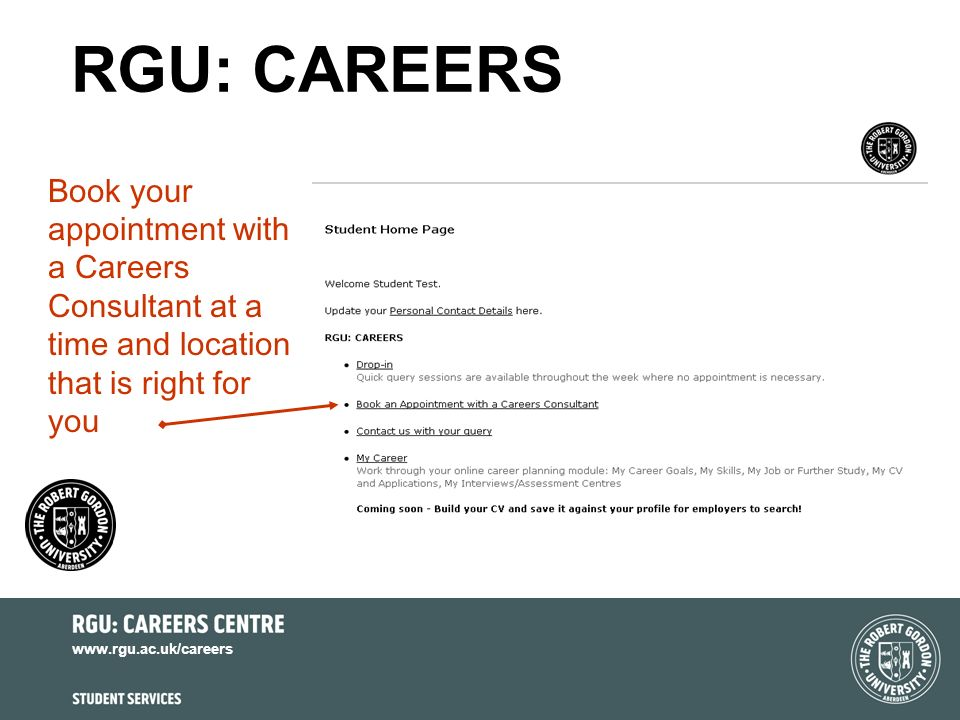 www.rgu.ac.uk/careers RGU: CAREERS Book your appointment with a Careers Consultant at a time and location that is right for you