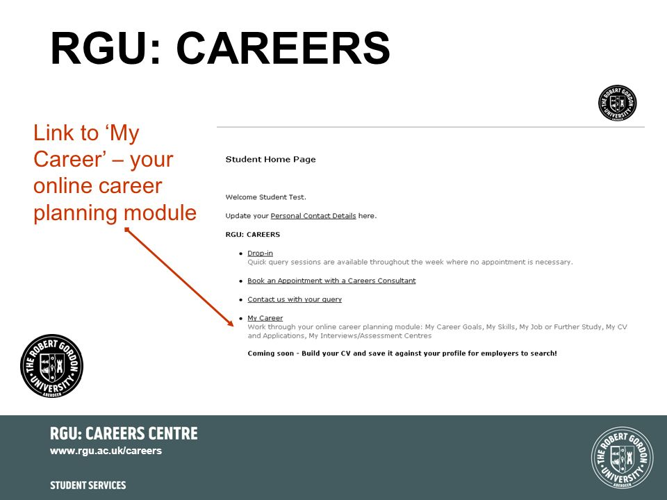 www.rgu.ac.uk/careers RGU: CAREERS Link to My Career – your online career planning module