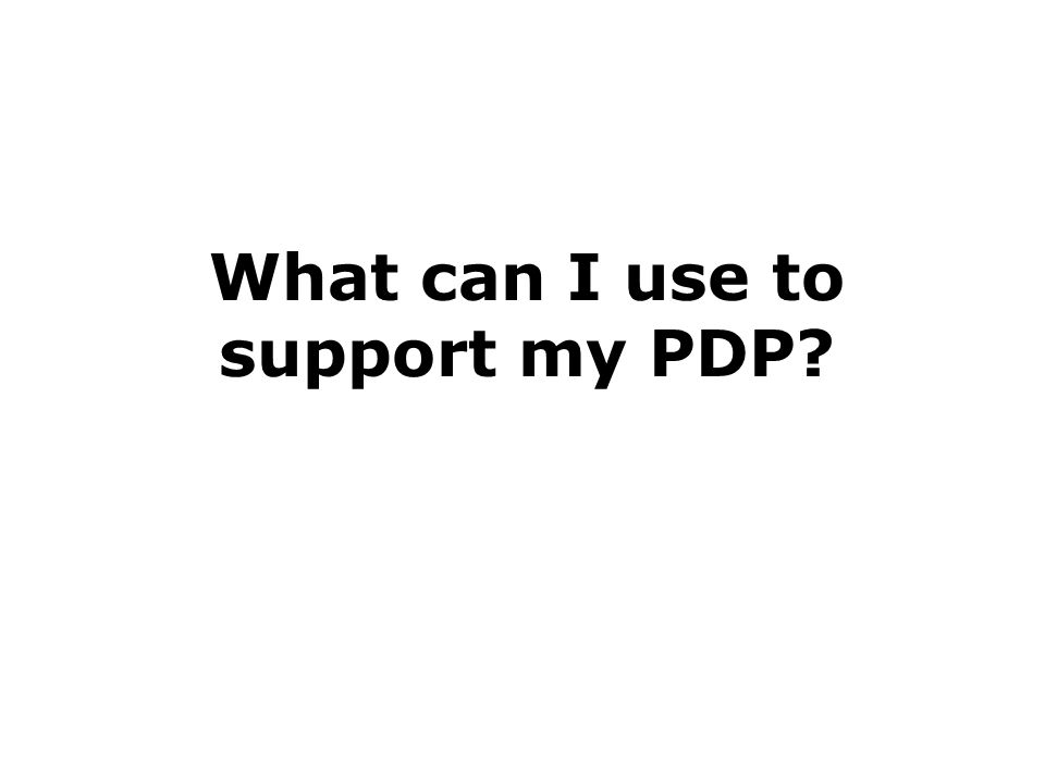 What can I use to support my PDP?