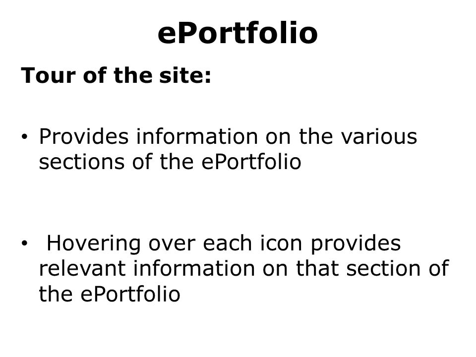 ePortfolio Tour of the site: Provides information on the various sections of the ePortfolio Hovering over each icon provides relevant information on t