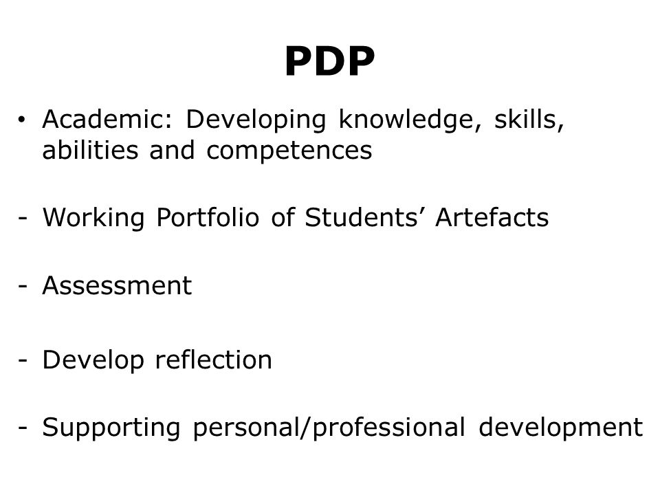 PDP Academic: Developing knowledge, skills, abilities and competences -Working Portfolio of Students Artefacts -Assessment -Develop reflection -Suppor