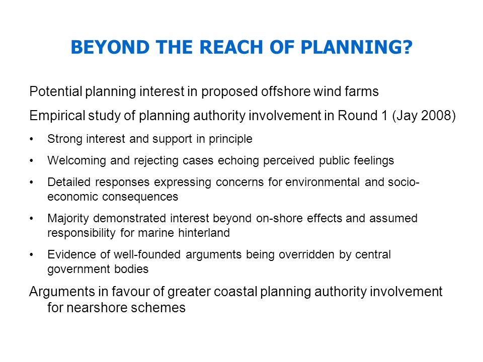 BEYOND THE REACH OF PLANNING? Potential planning interest in proposed offshore wind farms Empirical study of planning authority involvement in Round 1