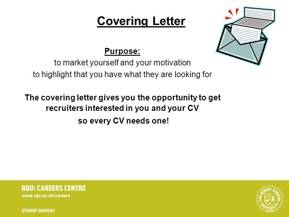 www.rgu.ac.uk/careers Covering Letter Purpose: to market yourself and your motivation to highlight that you have what they are looking for The coverin