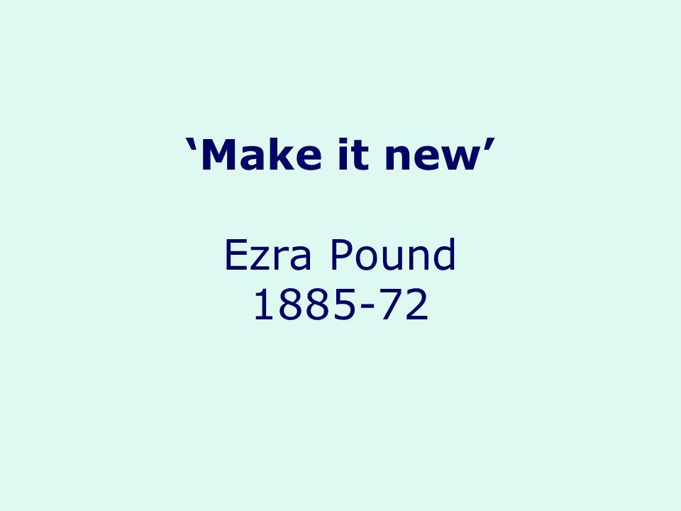 Make it new Ezra Pound 1885-72