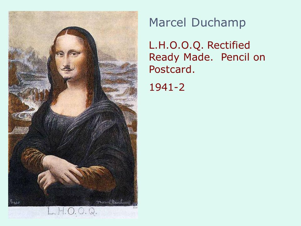 L.H.O.O.Q. Rectified Ready Made. Pencil on Postcard. 1941-2 Marcel Duchamp