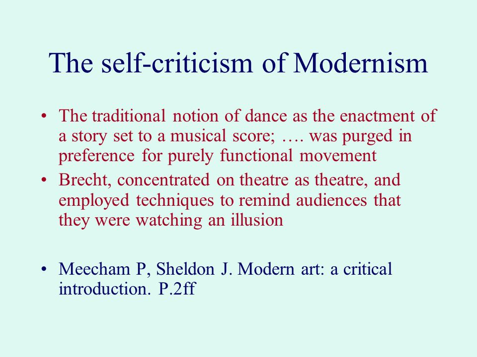 The self-criticism of Modernism The traditional notion of dance as the enactment of a story set to a musical score; …. was purged in preference for pu