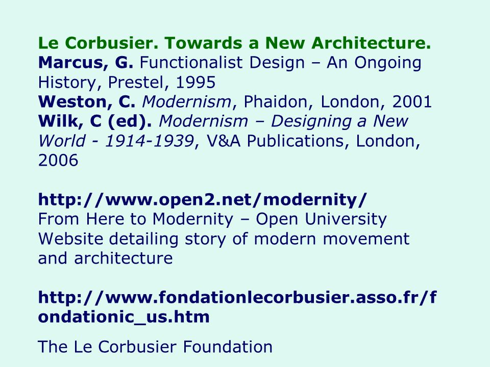 Le Corbusier. Towards a New Architecture. Marcus, G. Functionalist Design – An Ongoing History, Prestel, 1995 Weston, C. Modernism, Phaidon, London, 2