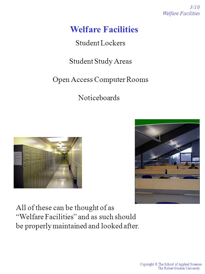 Welfare Facilities Copyright © The School of Applied Sciences The Robert Gordon University 3/10 Welfare Facilities Student Lockers Student Study Areas
