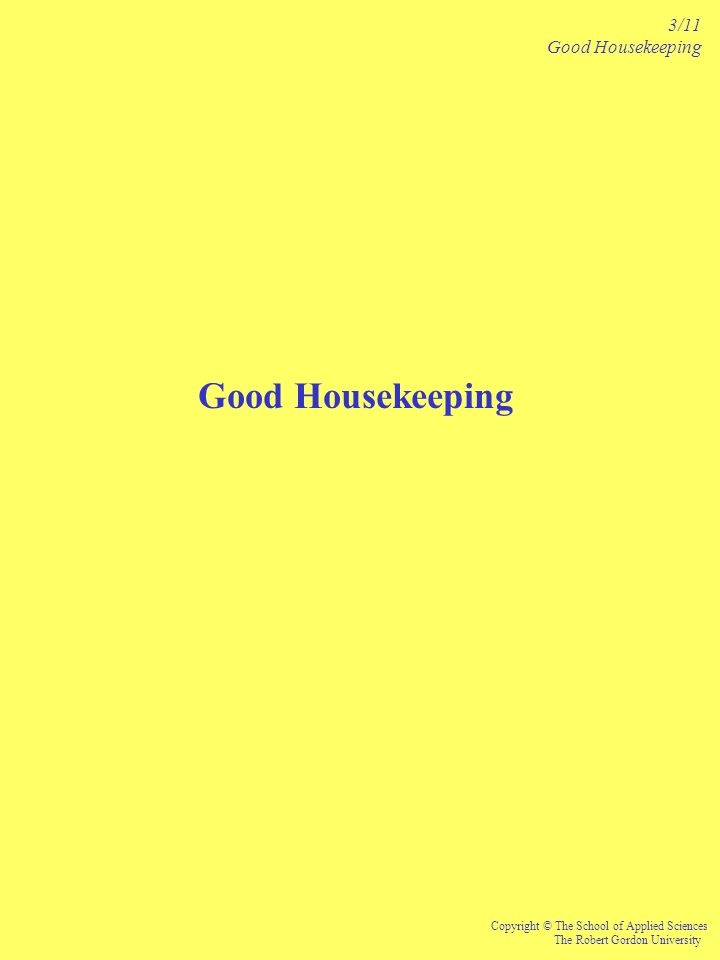 Good Housekeeping 3/11 Good Housekeeping Copyright © The School of Applied Sciences The Robert Gordon University