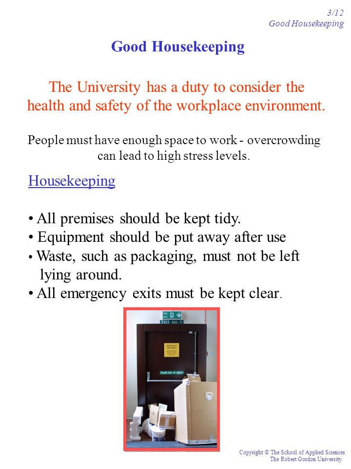 Good Housekeeping The University has a duty to consider the health and safety of the workplace environment.