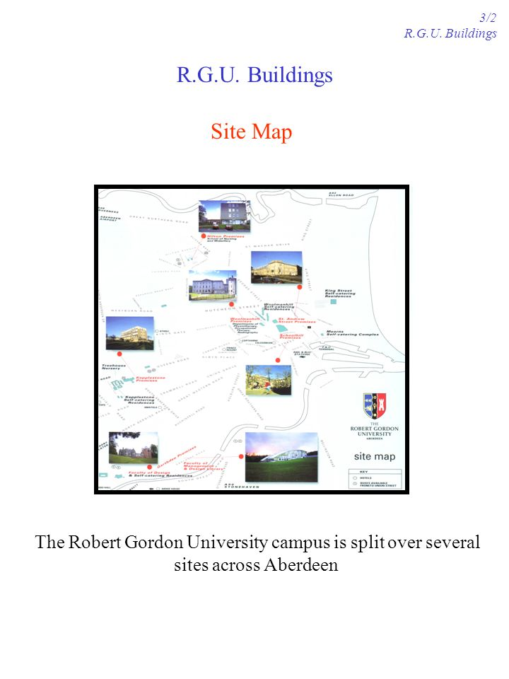 Site Map The Robert Gordon University campus is split over several sites across Aberdeen R.G.U.