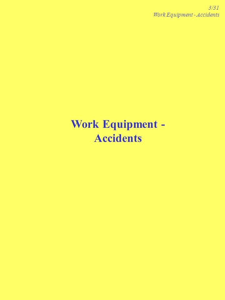 Work Equipment - Accidents 3/31 Work Equipment - Accidents