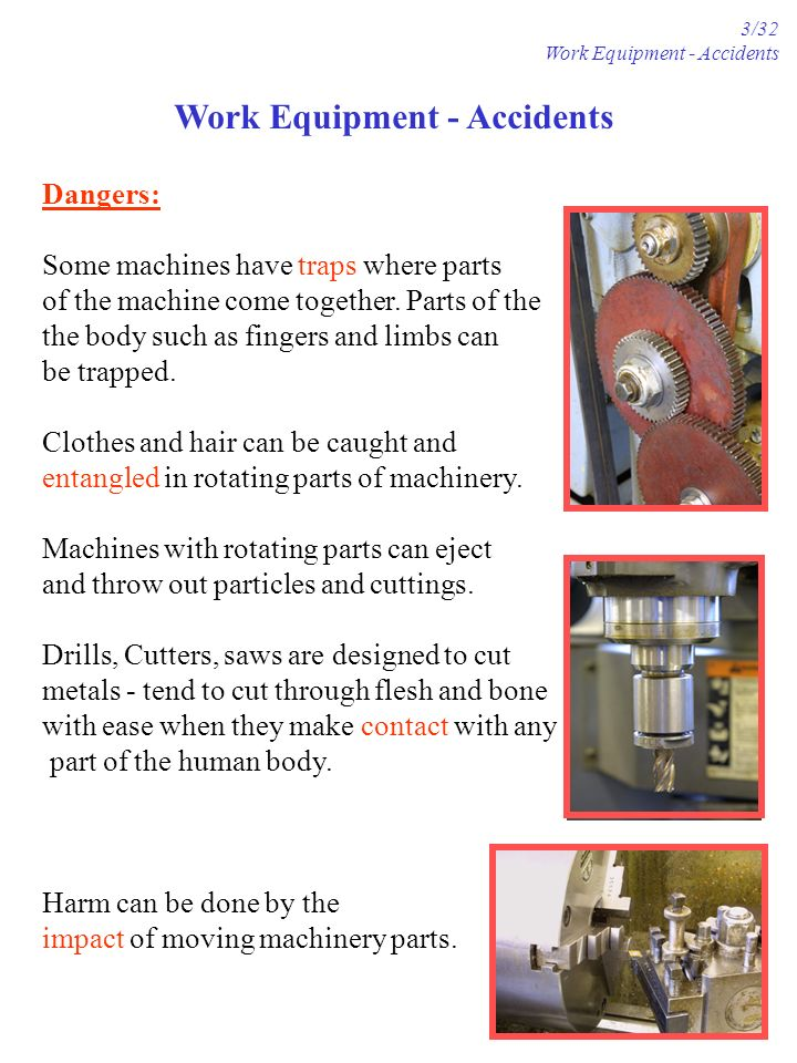 Dangers: Some machines have traps where parts of the machine come together.