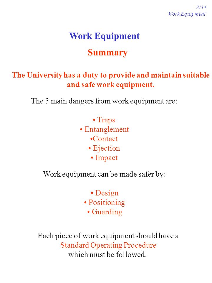 Work Equipment Summary The University has a duty to provide and maintain suitable and safe work equipment.