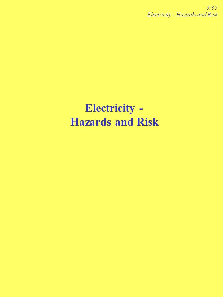 Electricity - Hazards and Risk 3/35 Electricity - Hazards and Risk
