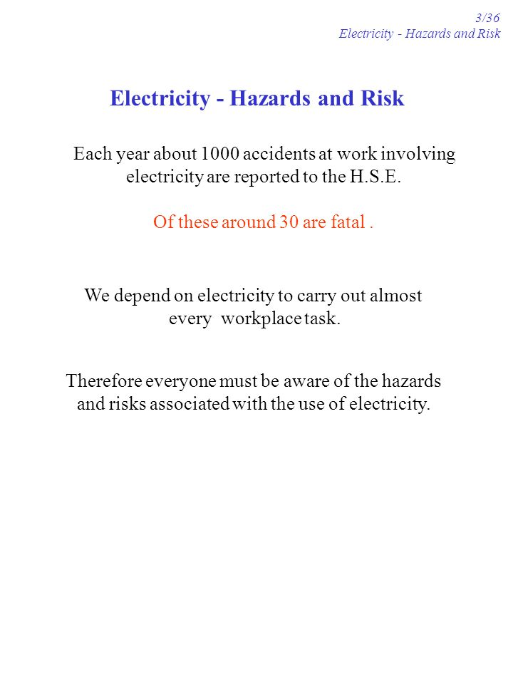 Each year about 1000 accidents at work involving electricity are reported to the H.S.E. Of these around 30 are fatal. We depend on electricity to carr