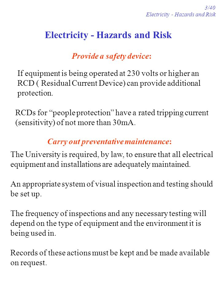 Provide a safety device: If equipment is being operated at 230 volts or higher an RCD ( Residual Current Device) can provide additional protection.