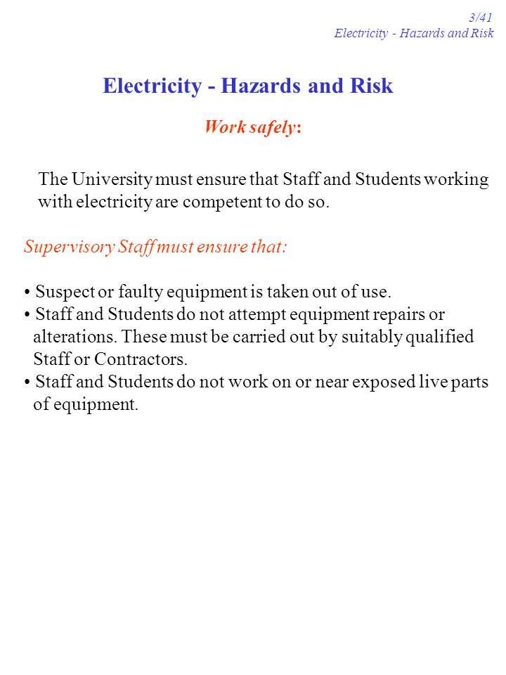 Work safely: The University must ensure that Staff and Students working with electricity are competent to do so.
