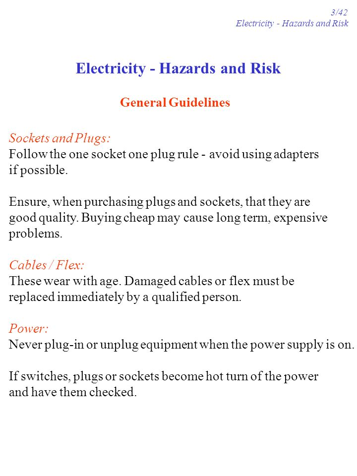 General Guidelines Sockets and Plugs: Follow the one socket one plug rule - avoid using adapters if possible.
