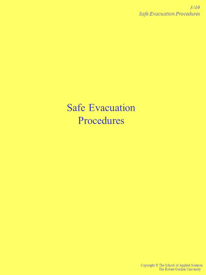 Safe Evacuation Procedures 3/49 Safe Evacuation Procedures Copyright © The School of Applied Sciences The Robert Gordon University